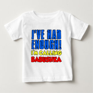 Had Enough Calling Babushka Baby T-Shirt