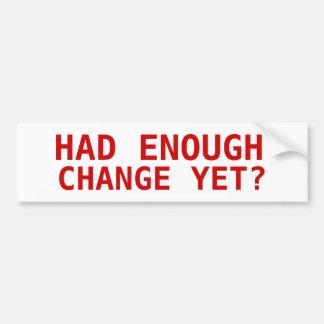 HAD ENOUGH, CHANGE YET? BUMPER STICKER