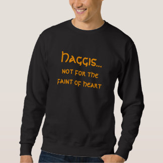 Haggis..., not for the faint of heart. sweatshirt