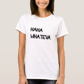 Haha Whateva T-Shirt