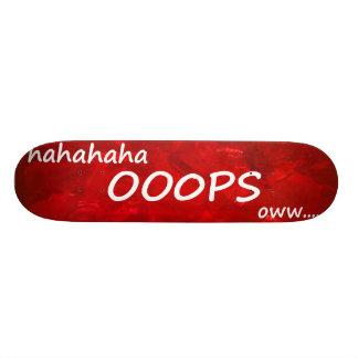 Hahaha OOOPS oww Skateboard Deck