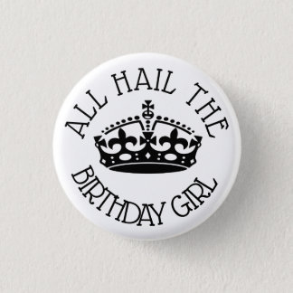 Hail the Birthday Girl 1 Inch Round Button
