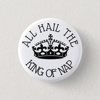 Hail the King of Nap 1 Inch Round Button