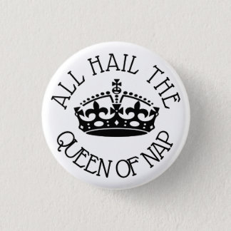 Hail the Queen of Nap 1 Inch Round Button