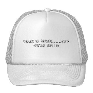 """HAIR is HAIR......GET OVER IT!!!! Trucker Hat"