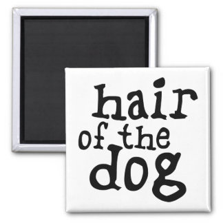 Hair of The Dog Magnets