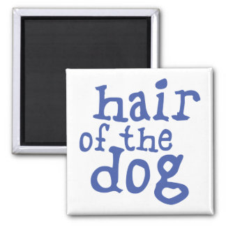 Hair of The Dog Square Magnet