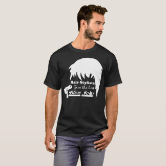 Hair Stylists Give The Best Blow Jobs Hairstylist T-Shirt