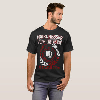 Hairdresser I Love One Woman Several Tools T-Shirt