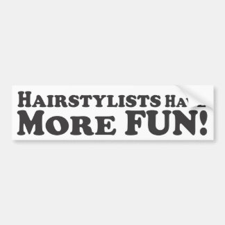 Hairstylists Have More Fun! - Bumper Sticker