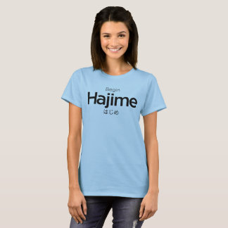 Hajime, Begin, Start, Japanese, Martial Arts Japan T-Shirt