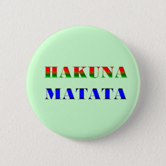 "Hakuna Matata/African Phrase for ""No Worries"" Gift 2 Inch Round Button"