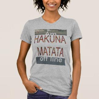 Hakuna Matata Am going Off Line Customize Product T-Shirt