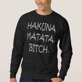 Hakuna Matata... Sweater