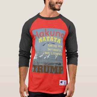 Hakuna Matata Taking Trump Seriously Not Literally T-Shirt