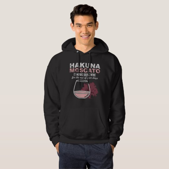 Hakuna Moscato It Means Drink Wine Hoodie