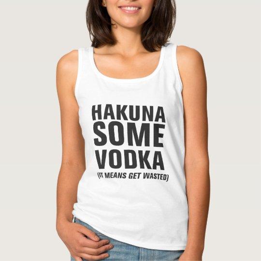 Hakuna Some Vodka Tank Top