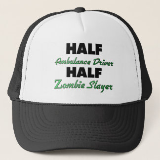 Half Ambulance Driver Half Zombie Slayer Trucker Hat