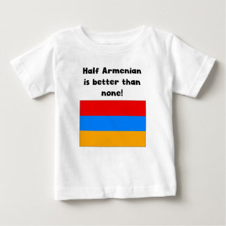 Half Armenian Is Better Than None Baby T-Shirt