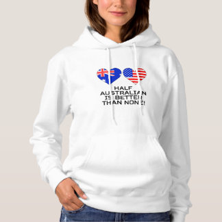 Half Australian Is Better Than None Hoodie