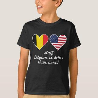 Half Belgian Is Better Than None T-Shirt