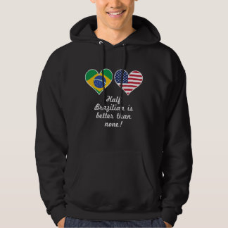 Half Brazilian Is Better Than None Hoodie