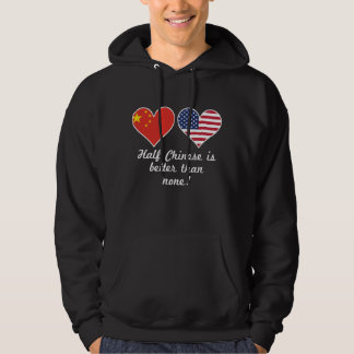 Half Chinese Is Better Than None Hoodie