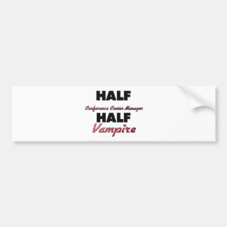Half Conference Center Manager Half Vampire Bumper Stickers