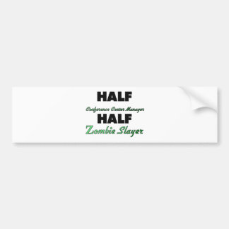 Half Conference Center Manager Half Zombie Slayer Bumper Sticker