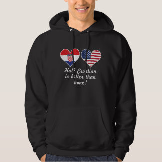 Half Croatian Is Better Than None Hoodie