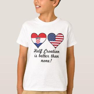 Half Croatian Is Better Than None T-Shirt