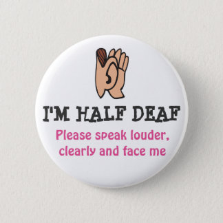 hALF DEAF 2 Inch Round Button