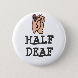 Half Deaf Badge 2 Inch Round Button