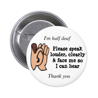 Half deaf please speak clearly loudly and face me 2 inch round button