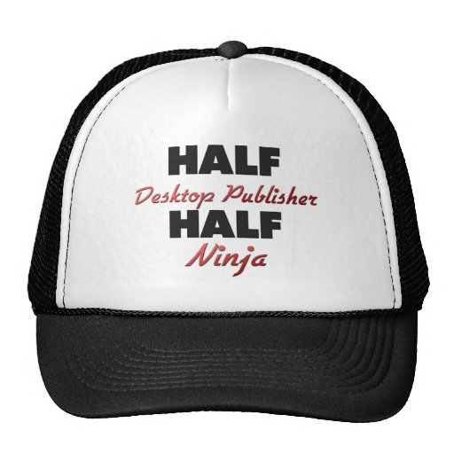 Half Desktop Publisher Half Ninja Trucker Hats