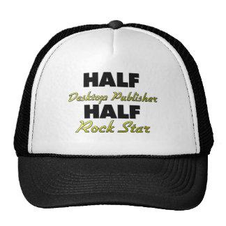 Half Desktop Publisher Half Rock Star Trucker Hats