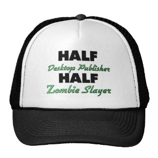 Half Desktop Publisher Half Zombie Slayer Trucker Hat