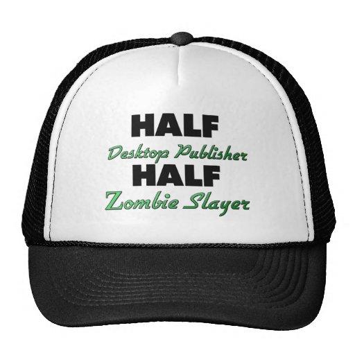 Half Desktop Publisher Half Zombie Slayer Trucker Hat