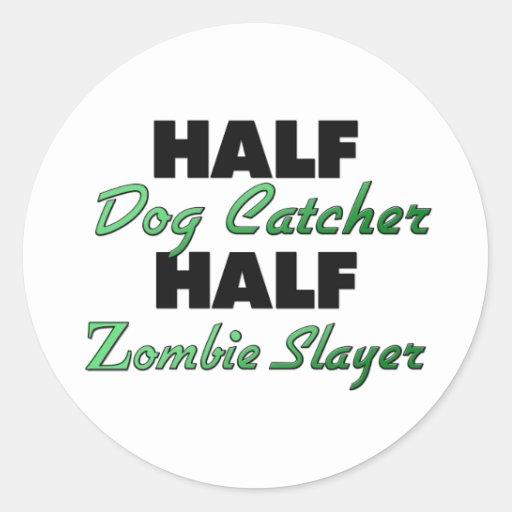 Half Dog Catcher Half Zombie Slayer Round Sticker