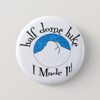 """Half Dome Hike """"I Made It!"""" 2 Inch Round Button"""