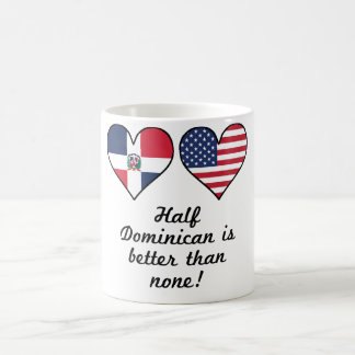 Half Dominican Is Better Than None Coffee Mug