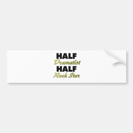 Half Dramatist Half Rock Star Bumper Sticker
