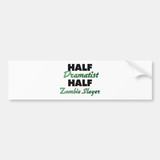 Half Dramatist Half Zombie Slayer Bumper Stickers