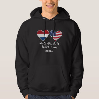 Half Dutch Is Better Than None Hoodie