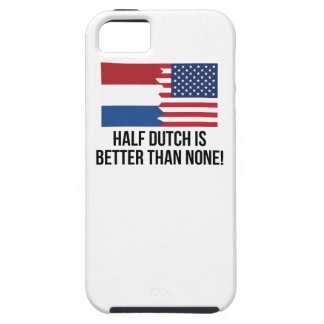 Half Dutch Is Better Than None iPhone 5 Cases