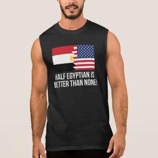 Half Egyptian Is Better Than None Sleeveless Shirt