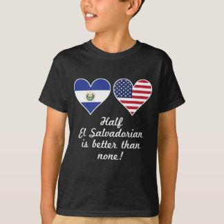 Half El Salvadorian Is Better Than None T-Shirt