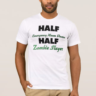 Half Emergency Room Doctor Half Zombie Slayer T-Shirt