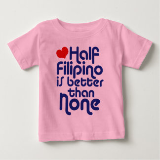 Half Filipino ... Baby T-Shirt