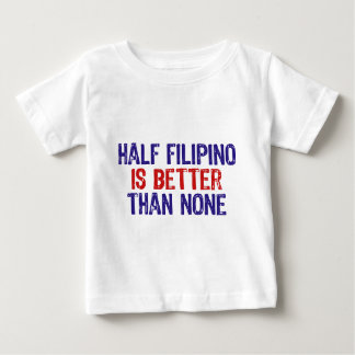 Half Filipino Baby T-Shirt